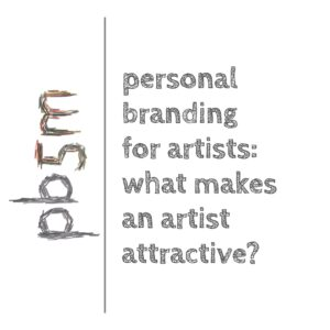 Personal Branding for Artists. What are the right character traits for an artist.